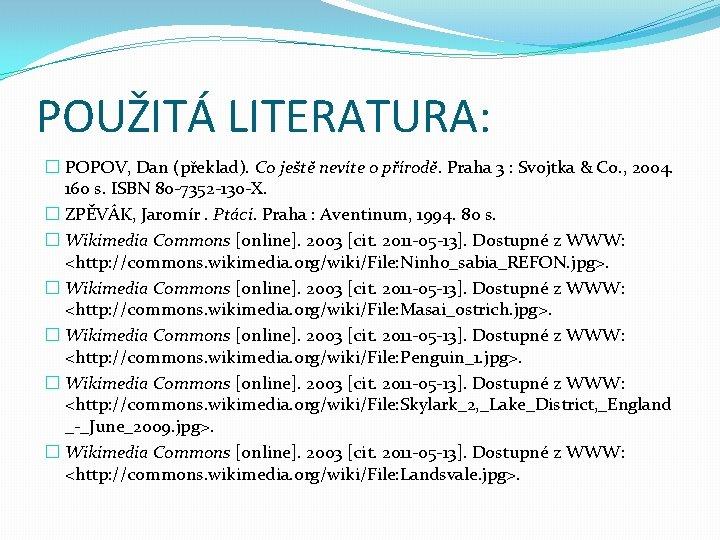 POUŽITÁ LITERATURA: � POPOV, Dan (překlad). Co ještě nevíte o přírodě. Praha 3 :