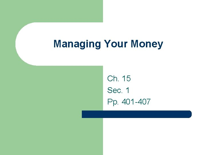 Managing Your Money Ch. 15 Sec. 1 Pp. 401 -407