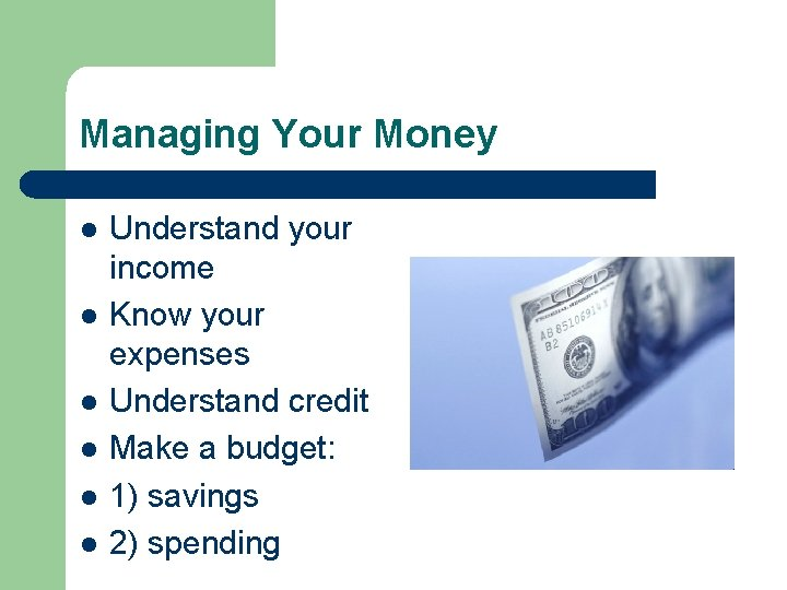 Managing Your Money l l l Understand your income Know your expenses Understand credit
