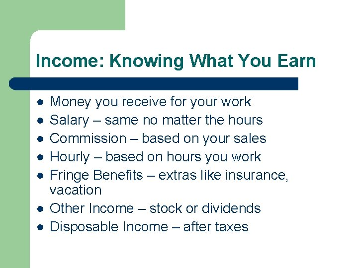 Income: Knowing What You Earn l l l l Money you receive for your