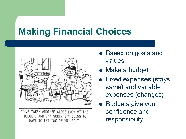 Making Financial Choices l l Based on goals and values Make a budget Fixed
