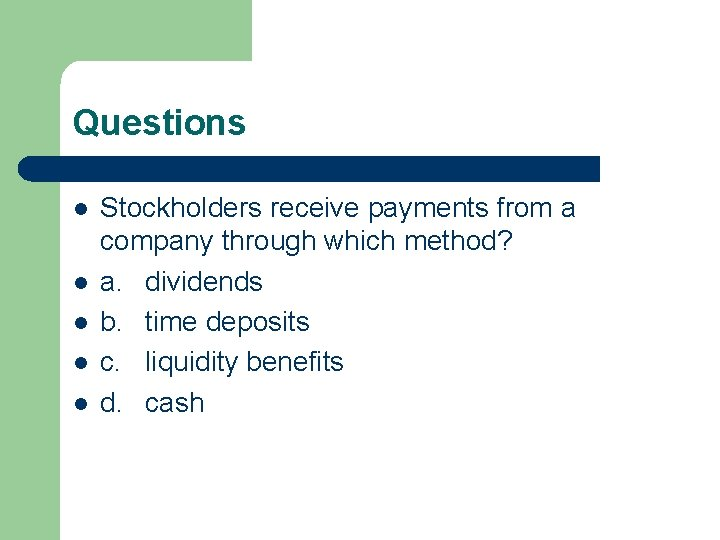 Questions l l l Stockholders receive payments from a company through which method? a.