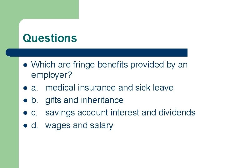Questions l l l Which are fringe benefits provided by an employer? a. medical