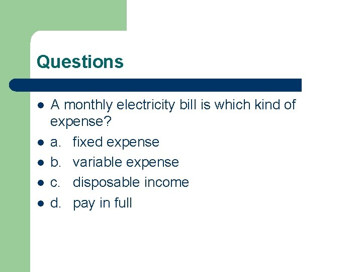 Questions l l l A monthly electricity bill is which kind of expense? a.