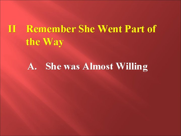 II Remember She Went Part of the Way A. She was Almost Willing