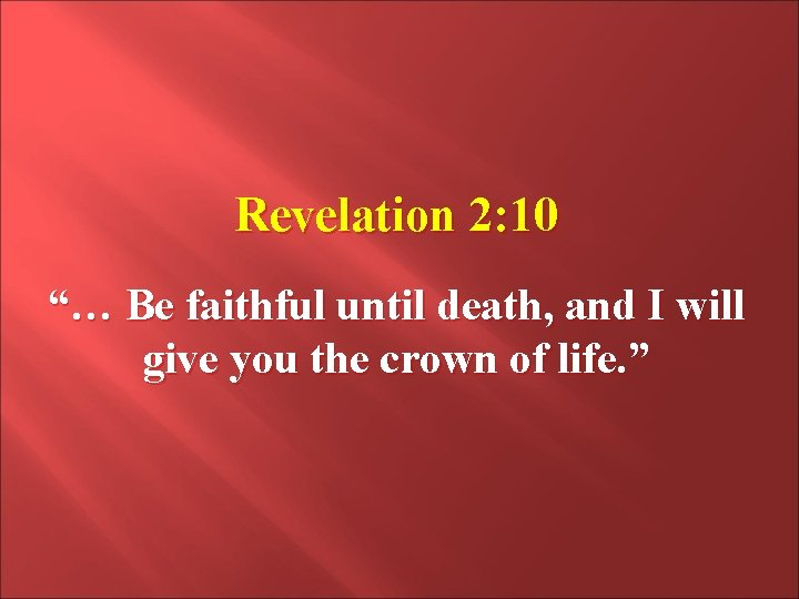 """Revelation 2: 10 """"… Be faithful until death, and I will give you the"""