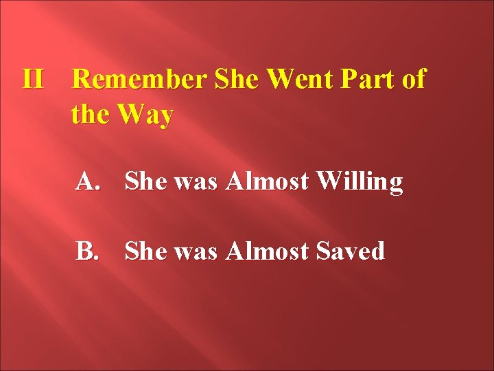 II Remember She Went Part of the Way A. She was Almost Willing B.