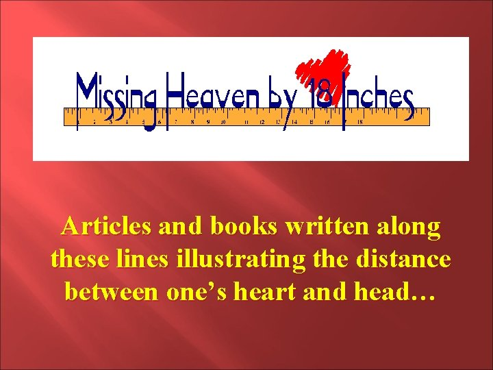 Articles and books written along these lines illustrating the distance between one's heart and