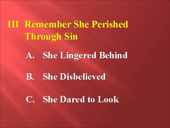 III Remember She Perished Through Sin A. She Lingered Behind B. She Disbelieved C.