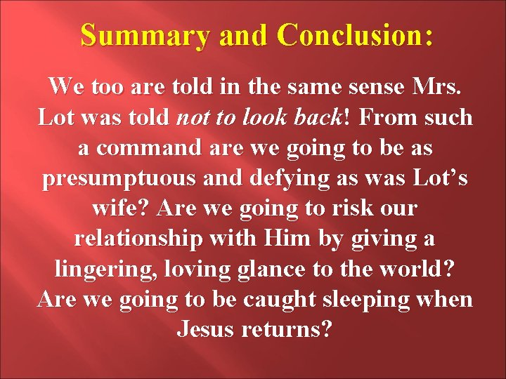 Summary and Conclusion: We too are told in the same sense Mrs. Lot was