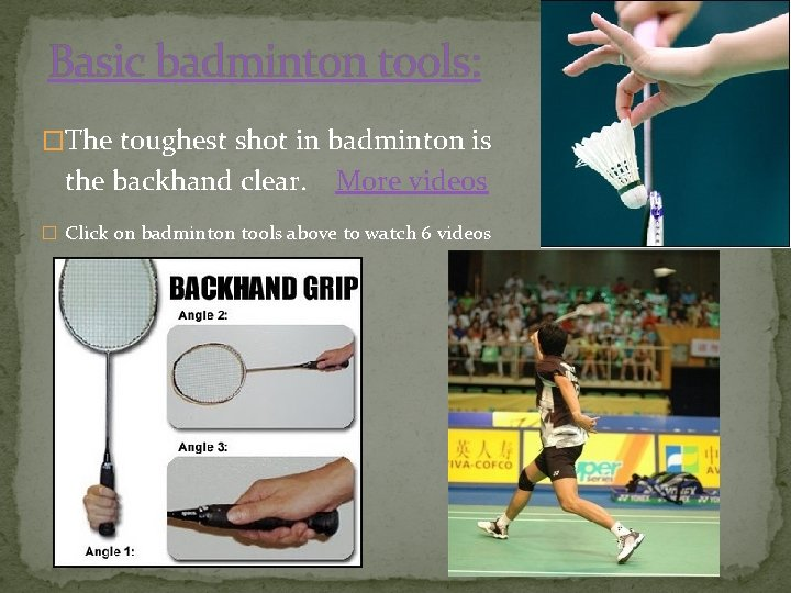 Basic badminton tools: �The toughest shot in badminton is the backhand clear. More videos