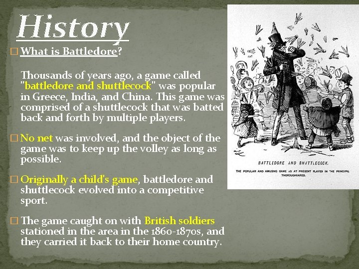 """History � What is Battledore? Thousands of years ago, a game called """"battledore and"""