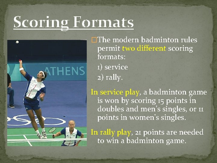 Scoring Formats �The modern badminton rules permit two different scoring formats: 1) service 2)