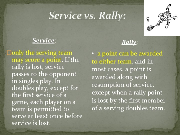 Service vs. Rally: Service: �only the serving team may score a point. If the