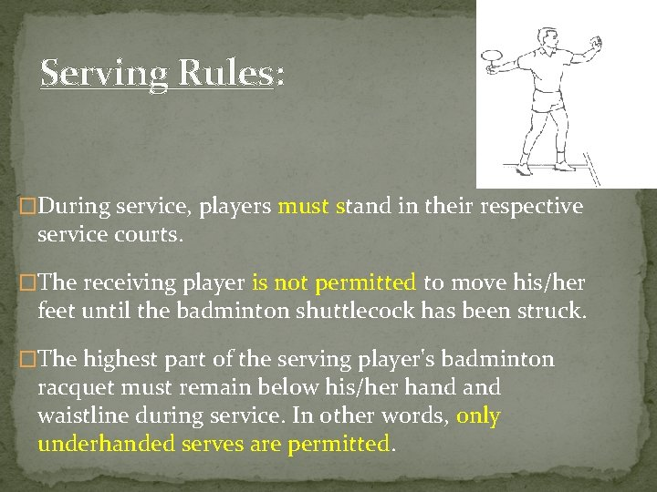 Serving Rules: �During service, players must stand in their respective service courts. �The receiving