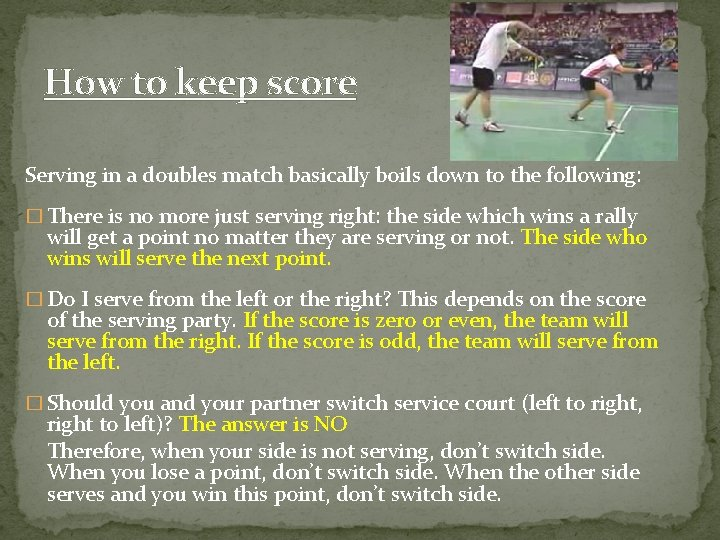 How to keep score Serving in a doubles match basically boils down to the