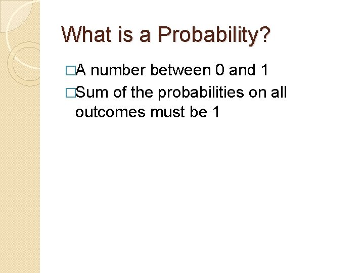 What is a Probability? �A number between 0 and 1 �Sum of the probabilities