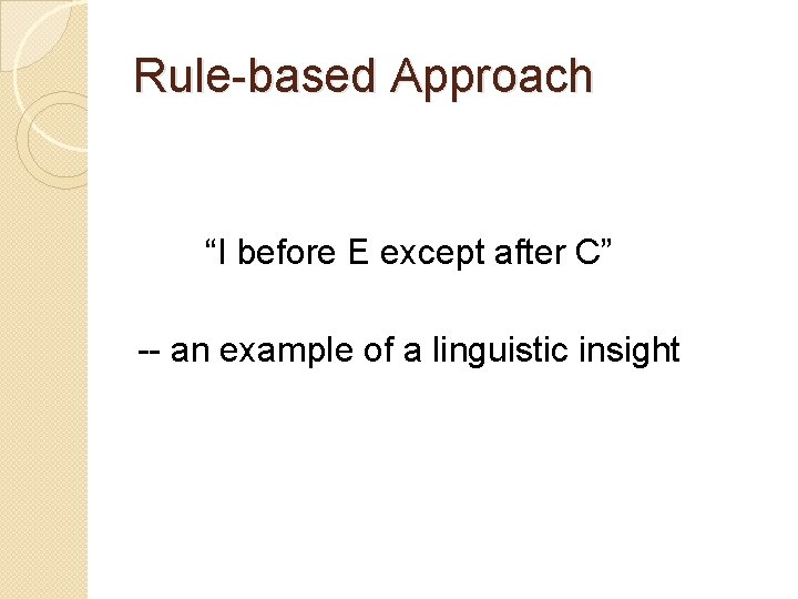 """Rule-based Approach """"I before E except after C"""" -- an example of a linguistic"""