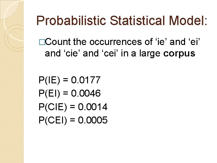 Probabilistic Statistical Model: �Count the occurrences of 'ie' and 'ei' and 'cie' and 'cei'