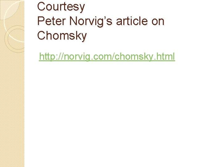 Courtesy Peter Norvig's article on Chomsky http: //norvig. com/chomsky. html