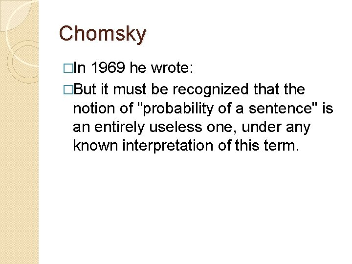Chomsky �In 1969 he wrote: �But it must be recognized that the notion of