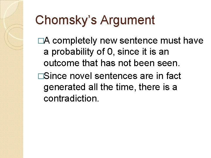 Chomsky's Argument �A completely new sentence must have a probability of 0, since it