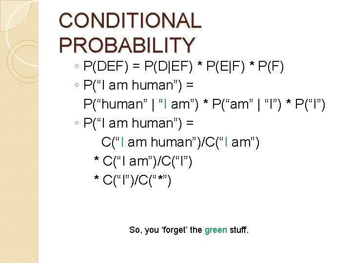 "CONDITIONAL PROBABILITY ◦ P(DEF) = P(D EF) * P(E F) * P(F) ◦ P(""I am human"")"