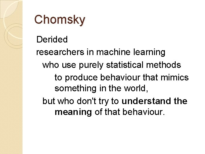 Chomsky Derided researchers in machine learning who use purely statistical methods to produce behaviour