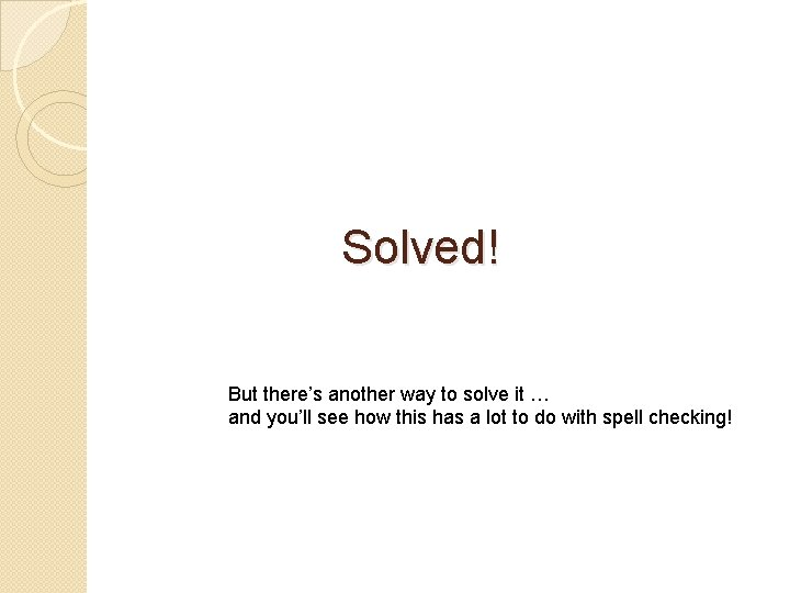 Solved! But there's another way to solve it … and you'll see how this