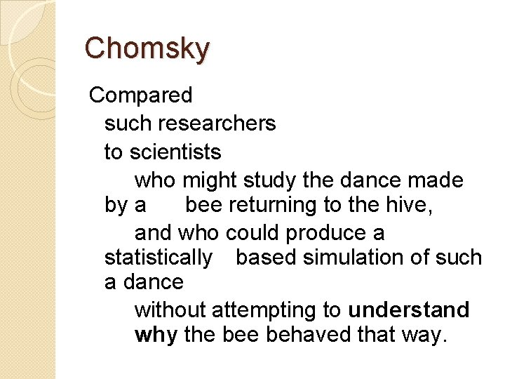 Chomsky Compared such researchers to scientists who might study the dance made by a