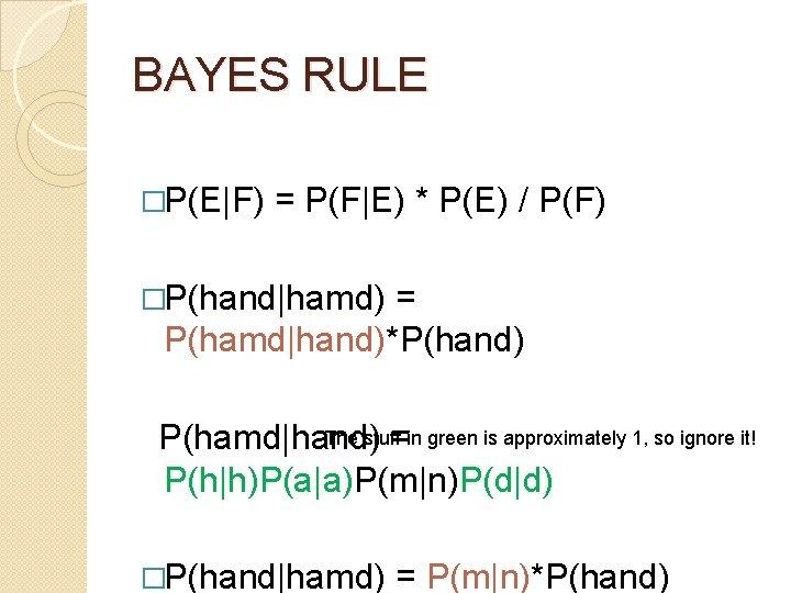 BAYES RULE �P(E F) = P(F E) * P(E) / P(F) �P(hand hamd) = P(hamd hand)*P(hand) The stuff