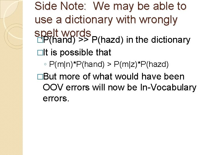 Side Note: We may be able to use a dictionary with wrongly spelt words