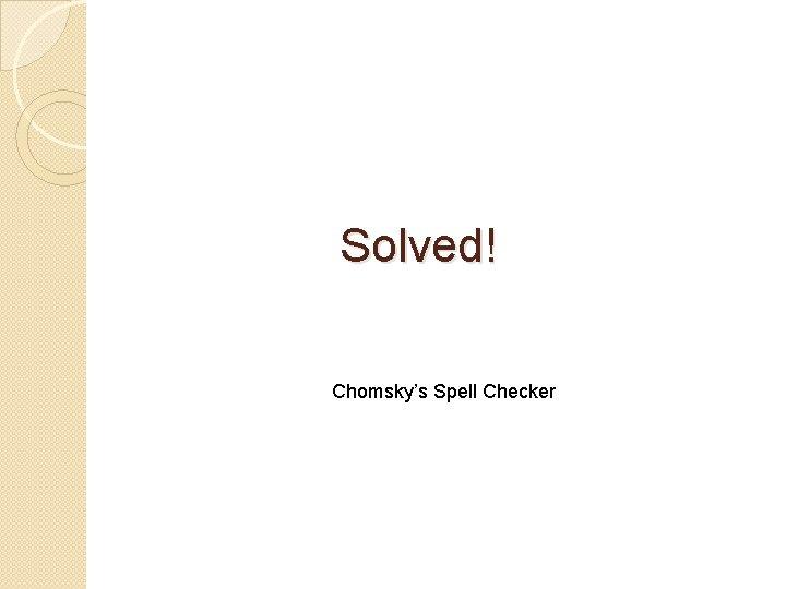 Solved! Chomsky's Spell Checker