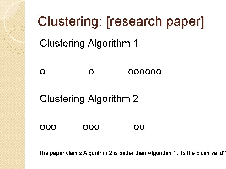 Clustering: [research paper] Clustering Algorithm 1 o o oooooo Clustering Algorithm 2 ooo oo