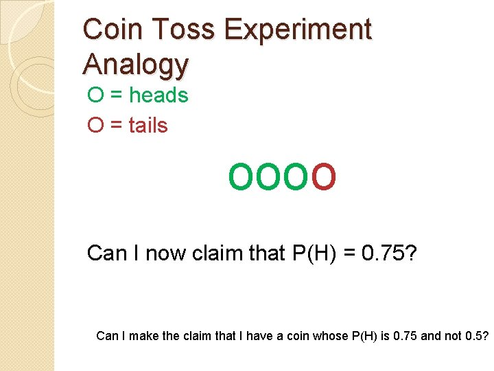 Coin Toss Experiment Analogy O = heads O = tails oooo Can I now