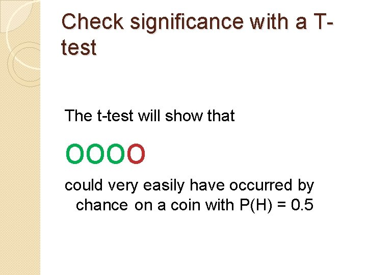 Check significance with a Ttest The t-test will show that oooo could very easily