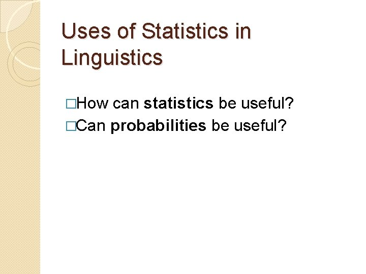 Uses of Statistics in Linguistics �How can statistics be useful? �Can probabilities be useful?