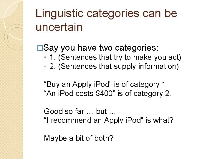 Linguistic categories can be uncertain �Say you have two categories: ◦ 1. (Sentences that