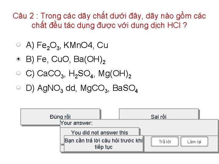 Câu 2 : Trong các dãy chất dưới đây, dãy nào gồm các chất