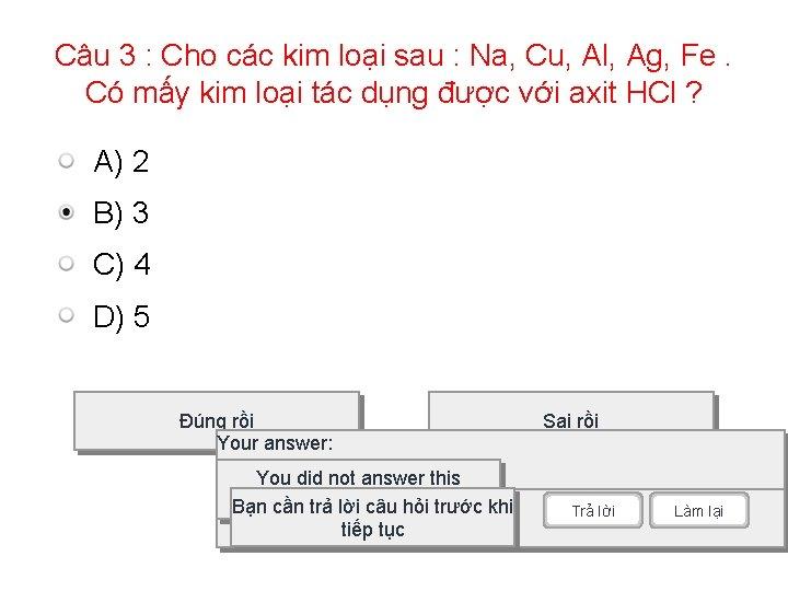 Câu 3 : Cho các kim loại sau : Na, Cu, Al, Ag, Fe.