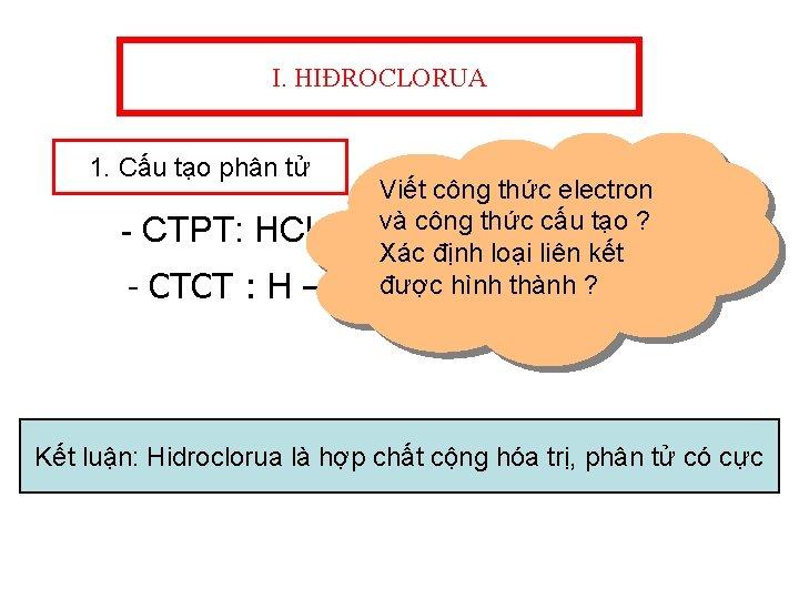 I. HIĐROCLORUA 1. Cấu tạo phân tử - CTPT: HCl - CTCT : H