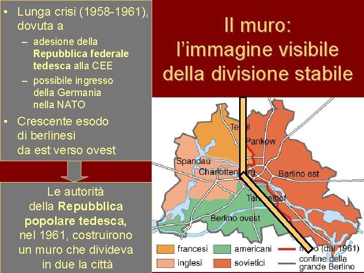 • Lunga crisi (1958 -1961), dovuta a – adesione della Repubblica federale tedesca