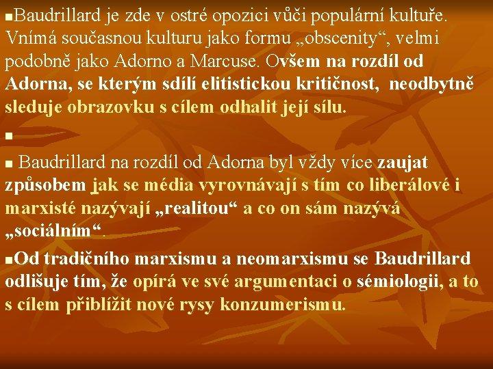 Baudrillard je zde v ostré opozici vůči populární kultuře. Vnímá současnou kulturu jako formu