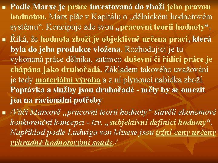 n n n Podle Marxe je práce investovaná do zboží jeho pravou hodnotou. Marx