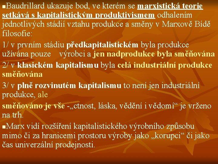 Baudrillard ukazuje bod, ve kterém se marxistická teorie setkává s kapitalistickým produktivismem odhalením jednotlivých