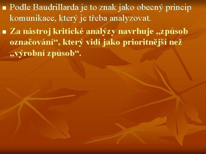 n n Podle Baudrillarda je to znak jako obecný princip komunikace, který je třeba