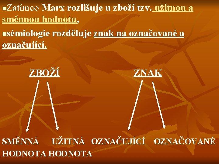 Zatímco Marx rozlišuje u zboží tzv. užitnou a směnnou hodnotu, nsémiologie rozděluje znak na