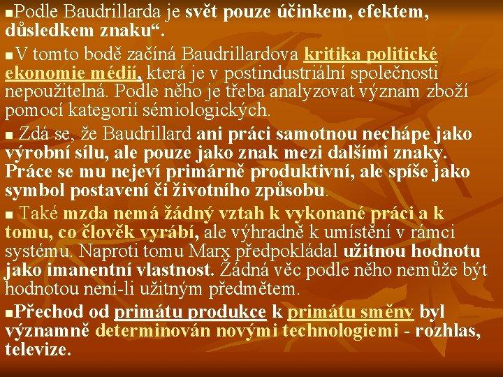 """Podle Baudrillarda je svět pouze účinkem, efektem, důsledkem znaku"""". n. V tomto bodě začíná"""