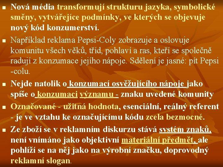 n n n Nová média transformují strukturu jazyka, symbolické směny, vytvářejíce podmínky, ve kterých