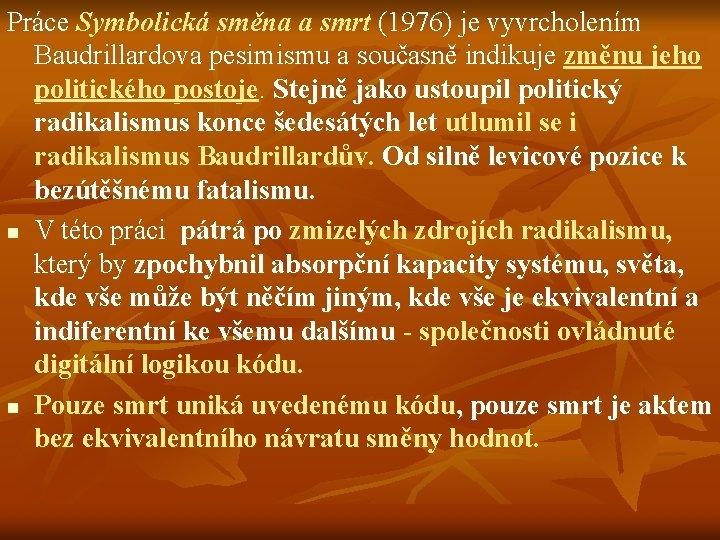 Práce Symbolická směna a smrt (1976) je vyvrcholením Baudrillardova pesimismu a současně indikuje změnu